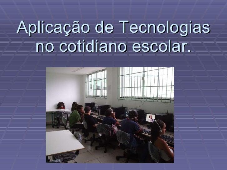 Aplicação de Tecnologias no cotidiano escolar.