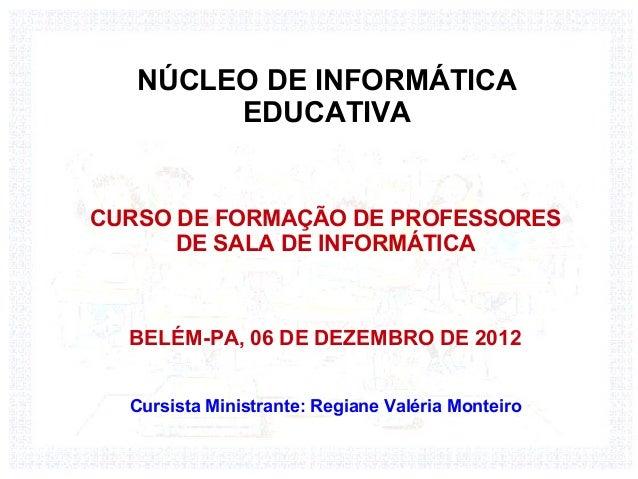 NÚCLEO DE INFORMÁTICA        EDUCATIVACURSO DE FORMAÇÃO DE PROFESSORES      DE SALA DE INFORMÁTICA  BELÉM-PA, 06 DE DEZEMB...