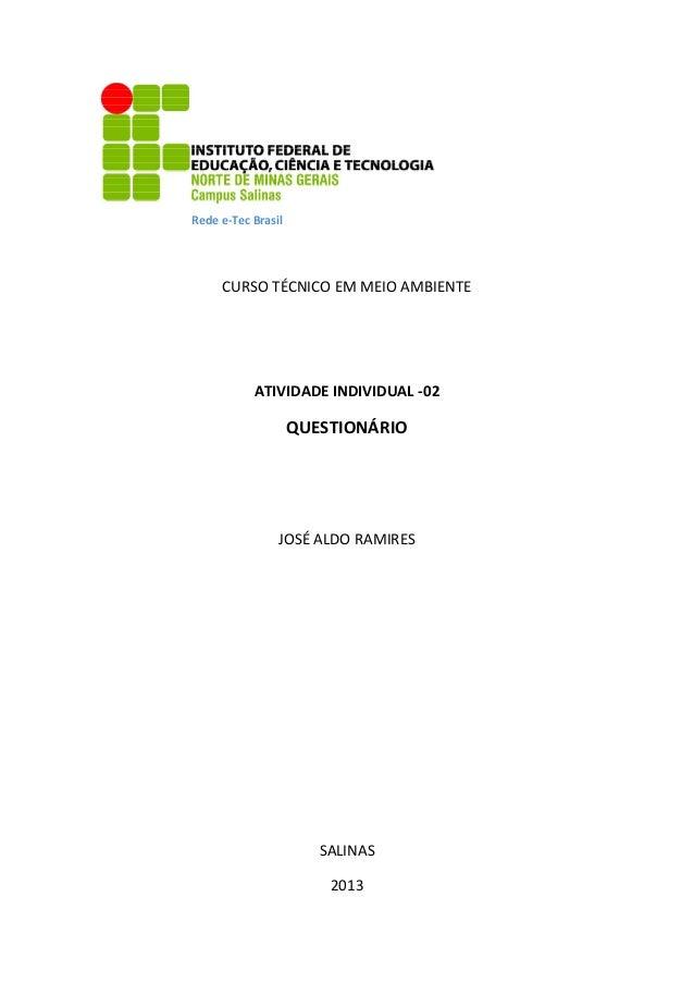 CURSO TÉCNICO EM MEIO AMBIENTEATIVIDADE INDIVIDUAL -02QUESTIONÁRIOJOSÉ ALDO RAMIRESSALINAS2013Rede e-Tec Brasil