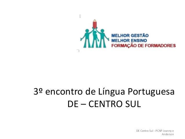 3º encontro de Língua PortuguesaDE – CENTRO SULDE Centro Sul - PCNP Jeanny eAnderson