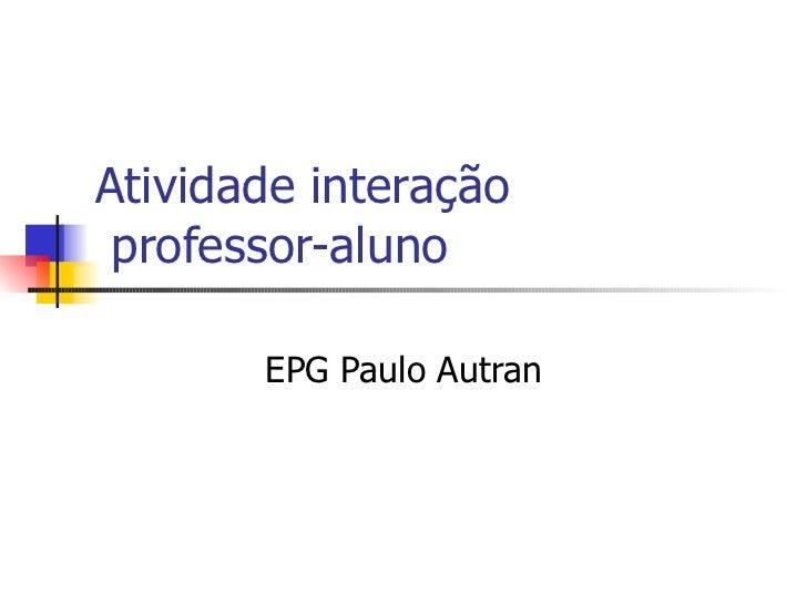 Atividade interação  professor-aluno EPG Paulo Autran