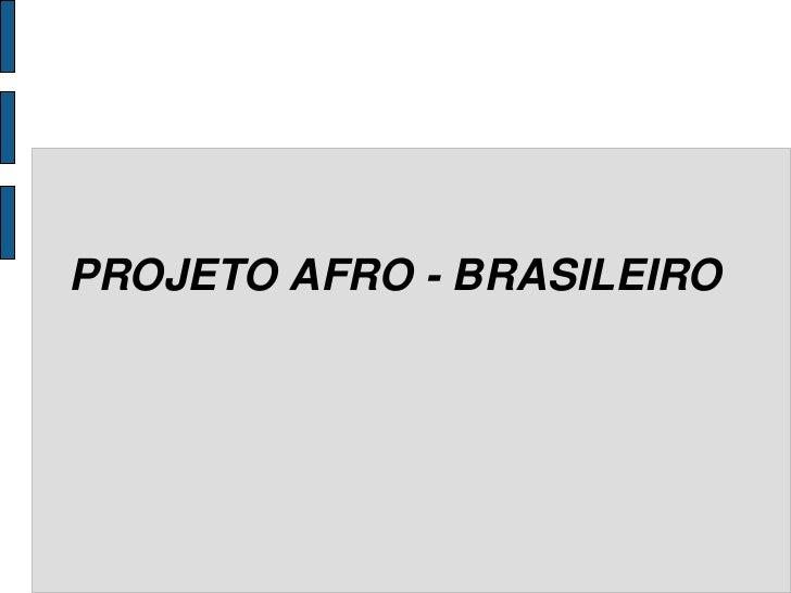 PROJETO AFRO - BRASILEIRO