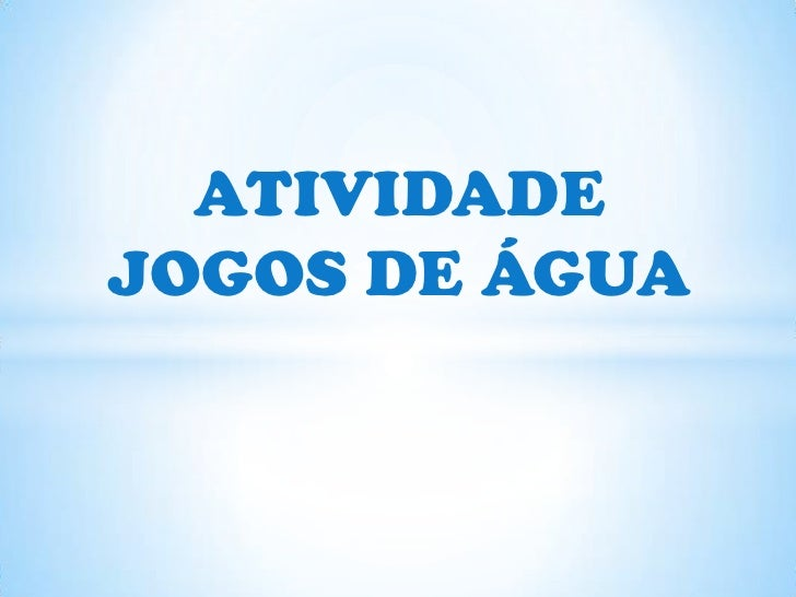 ATIVIDADEJOGOS DE ÁGUA