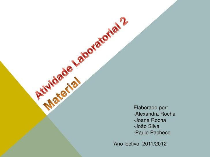Elaborado por:       -Alexandra Rocha       -Joana Rocha       -João Silva       -Paulo PachecoAno lectivo 2011/2012