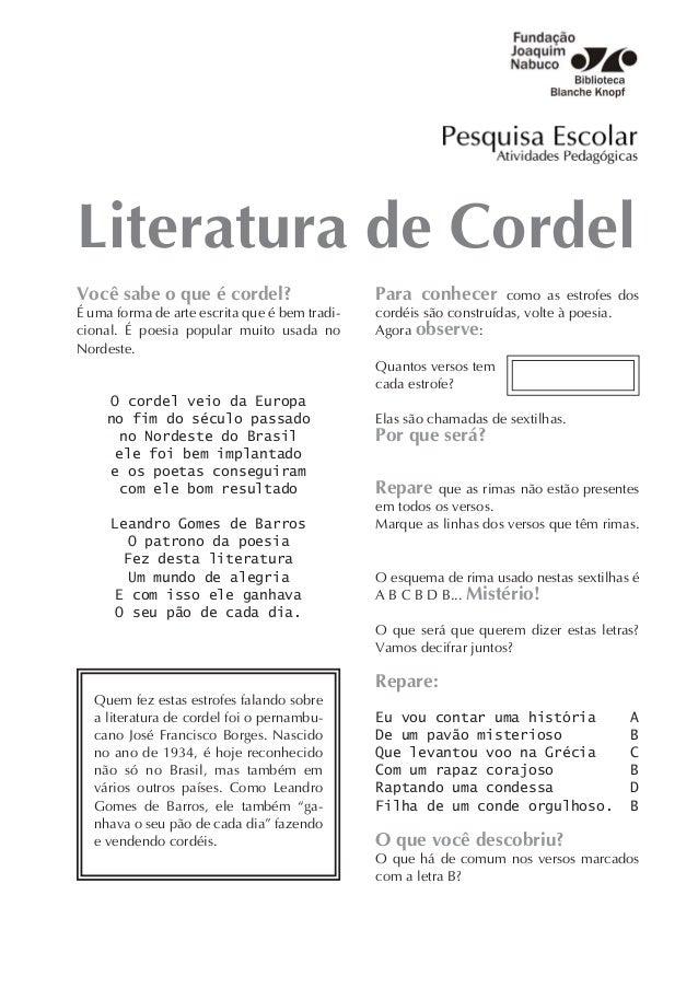 Literatura de Cordel Você sabe o que é cordel? É uma forma de arte escrita que é bem tradi- cional. É poesia popular muito...