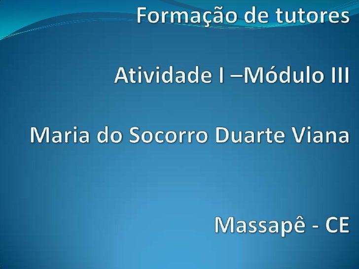 Faculdades Inta Formação de tutoresAtividade I –Módulo IIIMaria do Socorro Duarte VianaMassapê - CE<br />