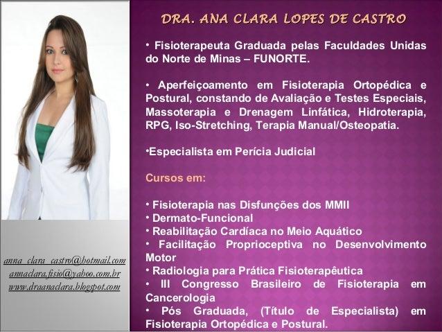 DRA. ANA CLARA LOPES DE CASTRODRA. ANA CLARA LOPES DE CASTRO • Fisioterapeuta Graduada pelas Faculdades Unidas do Norte de...