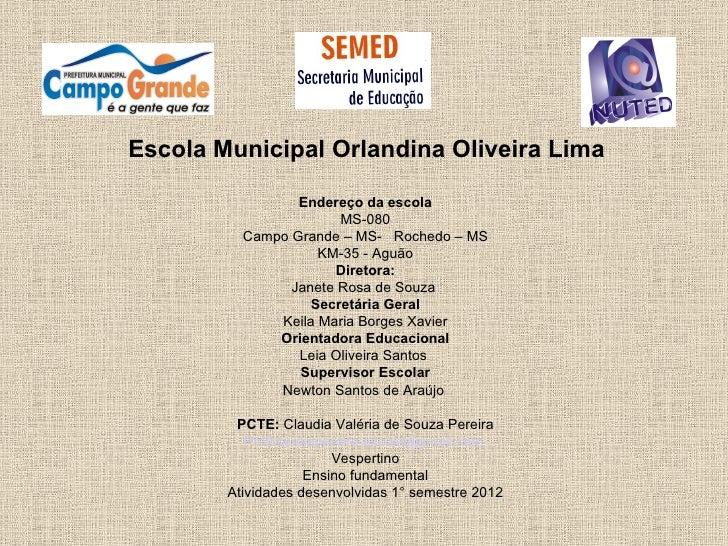 Escola Municipal Orlandina Oliveira Lima                 Endereço da escola                       MS-080          Campo Gr...