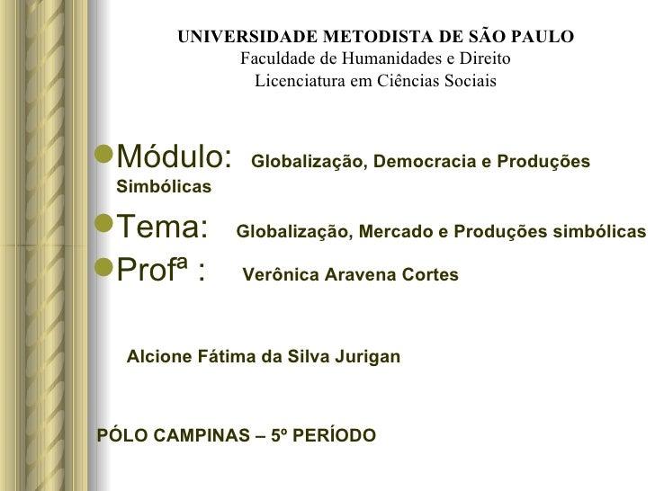 UNIVERSIDADE METODISTA DE SÃO PAULO Faculdade de Humanidades e Direito Licenciatura em Ciências Sociais <ul><li>Módulo:  G...