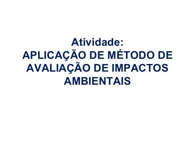 Atividade: APLICAÇÃO DE MÉTODO DE AVALIAÇÃO DE IMPACTOS AMBIENTAIS