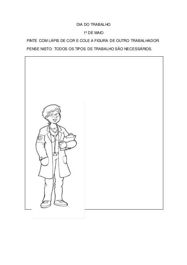DIA DO TRABALHO 1º DE MAIO PINTE COM LÁPIS DE COR E COLE A FIGURA DE OUTRO TRABALHADOR. PENSE NISTO: TODOS OS TIPOS DE TRA...
