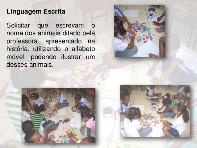 Observação: Os alunos questionaram bastante algumas situações, como: •A sonoridade e a escrita da letra G na palavra papag...