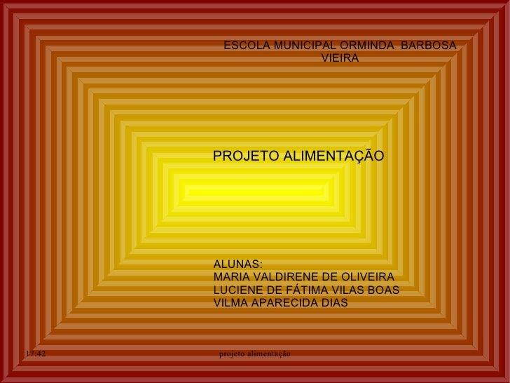 ESCOLA MUNICIPAL ORMINDA BARBOSA                       VIEIRA        PROJETO ALIMENTAÇÃO        ALUNAS:        MARIA VALDI...