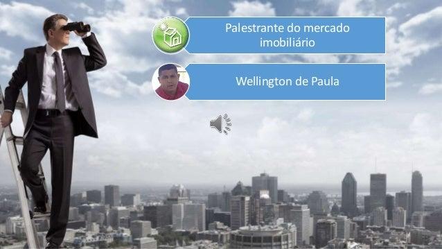 Pesquisa sobre os temas: Palestrante do mercado imobiliário Wellington de Paula