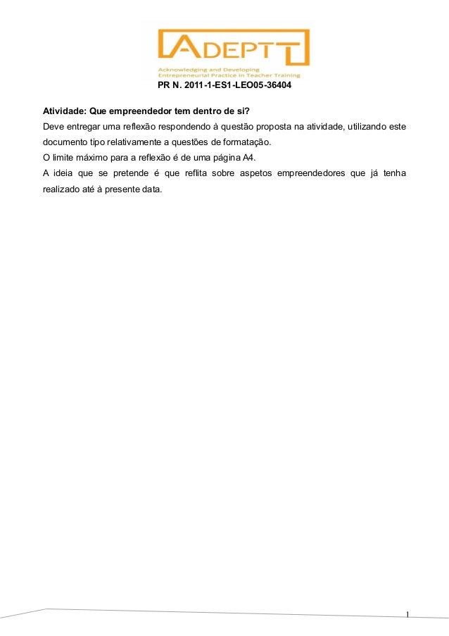 1PR N. 2011-1-ES1-LEO05-36404Atividade: Que empreendedor tem dentro de si?Deve entregar uma reflexão respondendo à questão...
