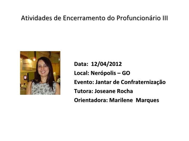 Atividades de Encerramento do Profuncionário III                 Data: 12/04/2012                 Local: Nerópolis – GO   ...