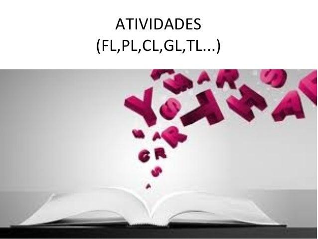 ATIVIDADES (FL,PL,CL,GL,TL...)