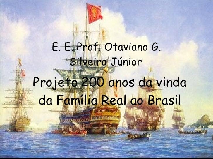 Projeto 200 anos da vinda da Família Real ao Brasil E. E. Prof. Otaviano G. Silveira Júnior