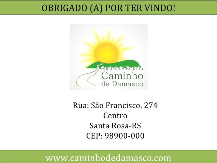 www.caminhodedamasco.com OBRIGADO (A) POR TER VINDO! Rua: São Francisco, 274 Centro Santa Rosa-RS CEP: 98900-000