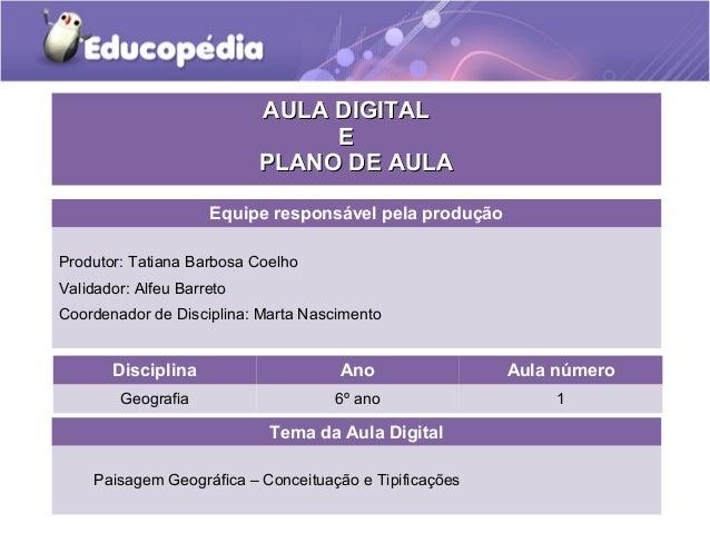 Tema da Aula Digital Paisagem Geográfica – Conceituação e Tipificações Disciplina Ano Aula número Geografia 6º ano 1 AULA ...