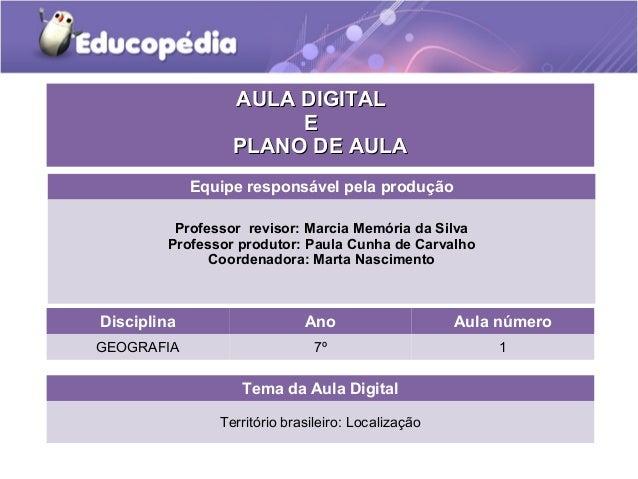 Tema da Aula Digital Território brasileiro: Localização Disciplina Ano Aula número GEOGRAFIA 7º 1 AULA DIGITALAULA DIGITAL...