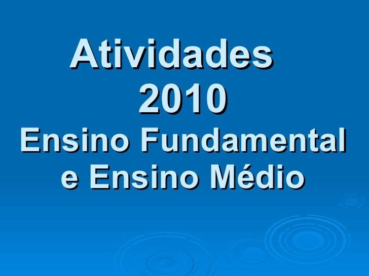 Atividades  2010 Ensino Fundamental e Ensino Médio