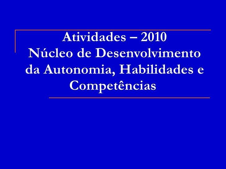 Atividades – 2010 Núcleo de Desenvolvimento da Autonomia, Habilidades e Competências