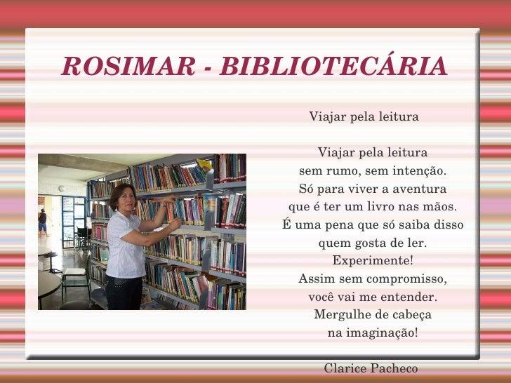 ROSIMAR - BIBLIOTECÁRIA <ul><li>Viajar pela leitura Viajar pela leitura sem rumo, sem intenção. Só para viver a aventura q...