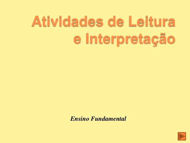 Atividades de Leitura      e Interpretação     Ensino Fundamental
