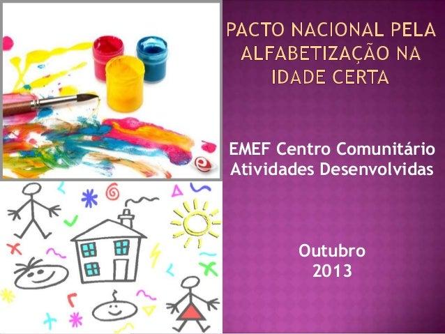 EMEF Centro Comunitário Atividades Desenvolvidas  Outubro 2013