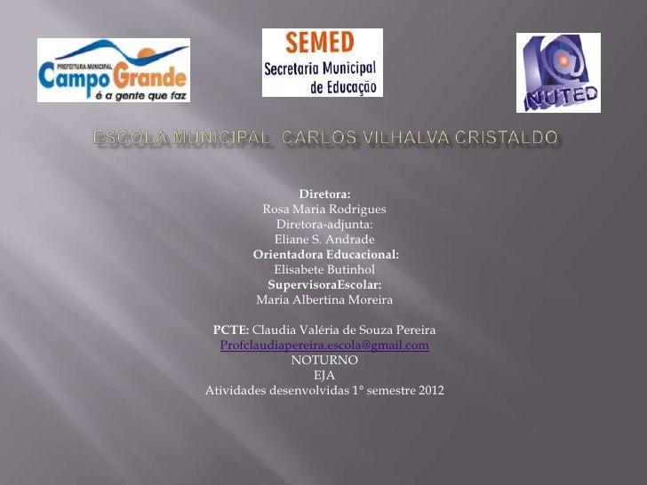 Diretora:         Rosa Maria Rodrigues            Diretora-adjunta:           Eliane S. Andrade        Orientadora Educaci...