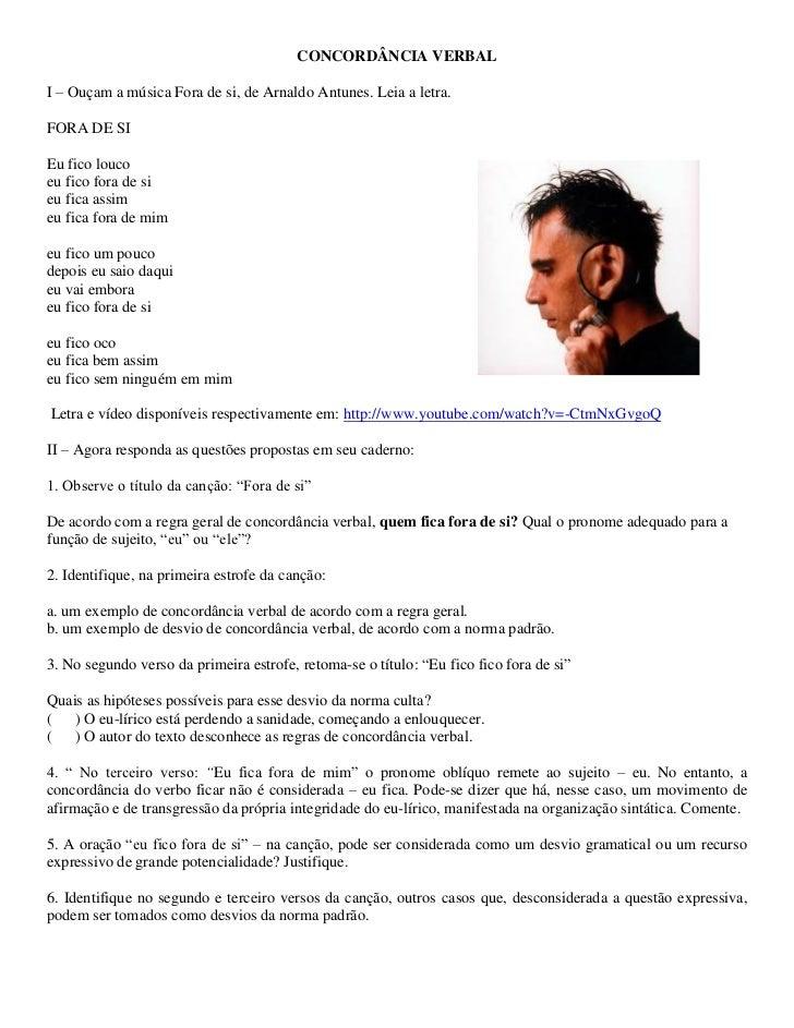 CONCORDÂNCIA VERBALI – Ouçam a música Fora de si, de Arnaldo Antunes. Leia a letra.FORA DE SIEu fico loucoeu fico fora de ...