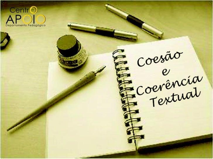 Na aula de hoje você aprenderá:as definições de coesão e coerência textual;a desenvolver um texto que possua coesão ecoe...