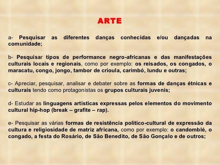 ARTE a-  Pesquisar as   diferentes danças conhecidas e/ou dançadas na comunidade; b-  Pesquisa r  tipos de performance neg...
