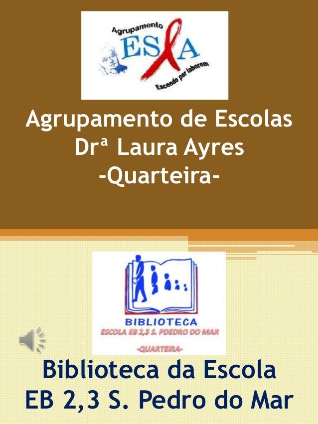 Agrupamento de Escolas Drª Laura Ayres -Quarteira- Biblioteca da Escola EB 2,3 S. Pedro do Mar