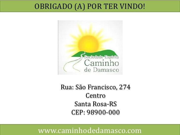 OBRIGADO (A) POR TER VINDO!<br />Rua: São Francisco, 274<br />Centro<br />Santa Rosa-RS<br />CEP: 98900-000<br />www.camin...
