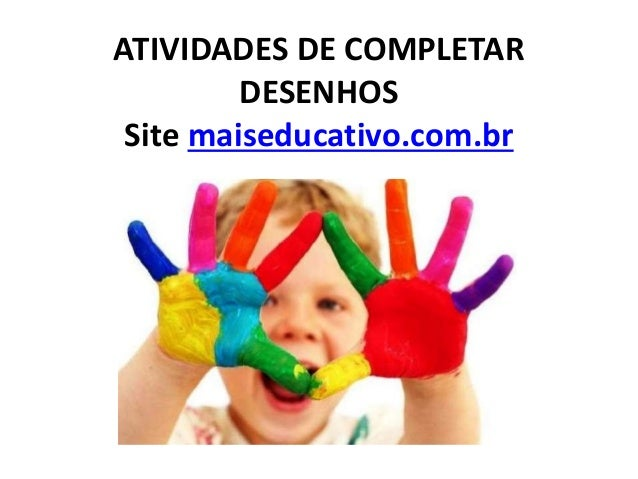 ATIVIDADES DE COMPLETAR  DESENHOS  Site maiseducativo.com.br