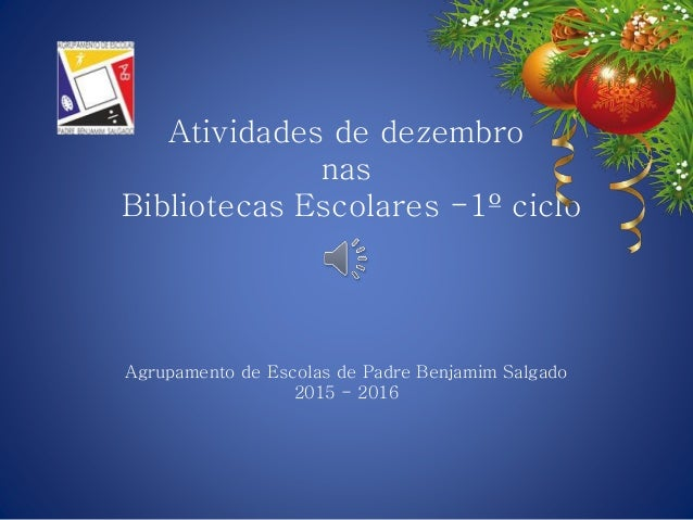Atividades de dezembro nas Bibliotecas Escolares -1º ciclo Agrupamento de Escolas de Padre Benjamim Salgado 2015 - 2016