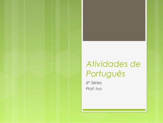 Atividades de Português 6ª Séries Prof: Ivo