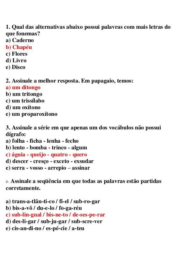 1. Qual das alternativas abaixo possui palavras com mais letras doque fonemas?a) Cadernob) Chapéuc) Floresd) Livroe) Disco...