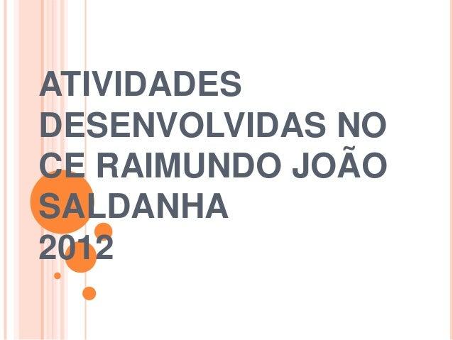 ATIVIDADES DESENVOLVIDAS NO CE RAIMUNDO JOÃO SALDANHA 2012