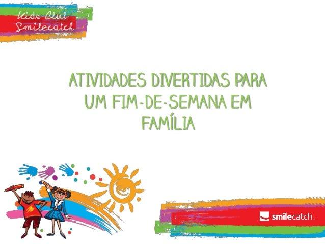ATIVIDADES DIVERTIDAS PARA UM FIM-DE-SEMANA EM FAMÍLIA