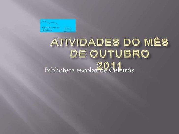 Atividades do mês de outubro2011<br />Bibliotecaescolar de Celeirós<br />