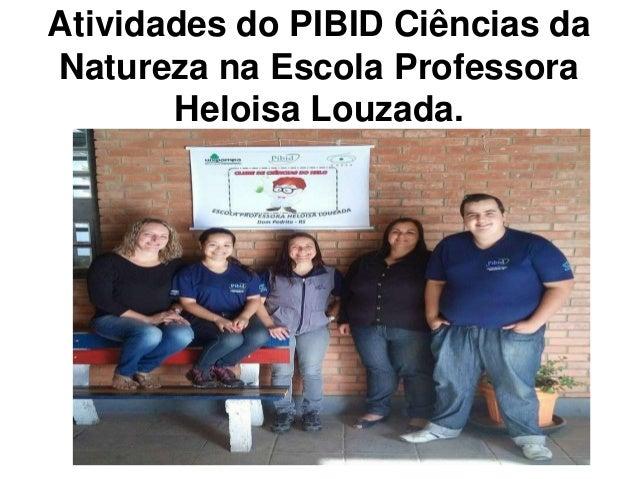 Atividades do PIBID Ciências da Natureza na Escola Professora Heloisa Louzada.