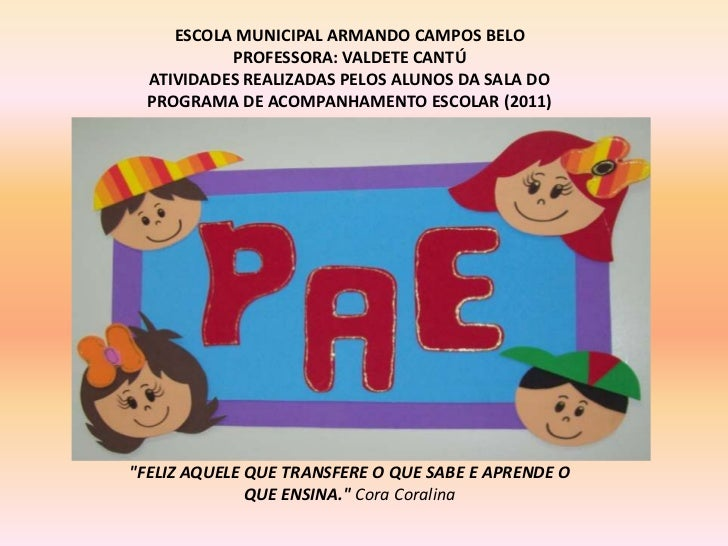 ESCOLA MUNICIPAL ARMANDO CAMPOS BELO<br />PROFESSORA: VALDETE CANTÚ<br />ATIVIDADES REALIZADAS PELOS ALUNOS DA SALA DO PRO...