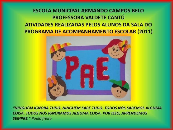 ESCOLA MUNICIPAL ARMANDO CAMPOS BELO<br />PROFESSORA VALDETE CANTÚ<br />ATIVIDADES REALIZADAS PELOS ALUNOS DA SALA DO PROG...