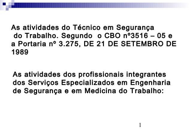 1 As atividades do Técnico em Segurança do Trabalho. Segundo o CBO nº3516 – 05 e a Portaria nº 3.275, DE 21 DE SETEMBRO DE...