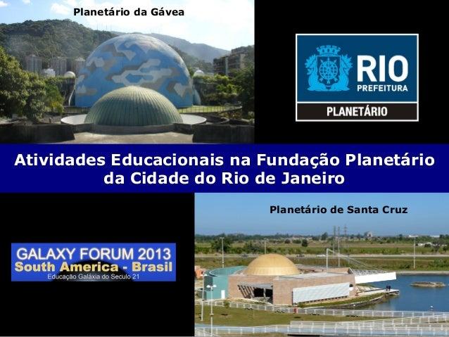Planetário de Santa CruzPlanetário da GáveaAtividades Educacionais na Fundação Planetárioda Cidade do Rio de JaneiroPlanet...