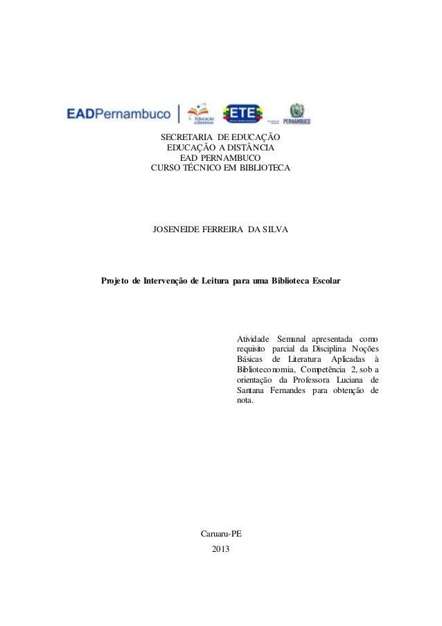 SECRETARIA DE EDUCAÇÃO EDUCAÇÃO A DISTÂNCIA EAD PERNAMBUCO CURSO TÉCNICO EM BIBLIOTECA JOSENEIDE FERREIRA DA SILVA Projeto...