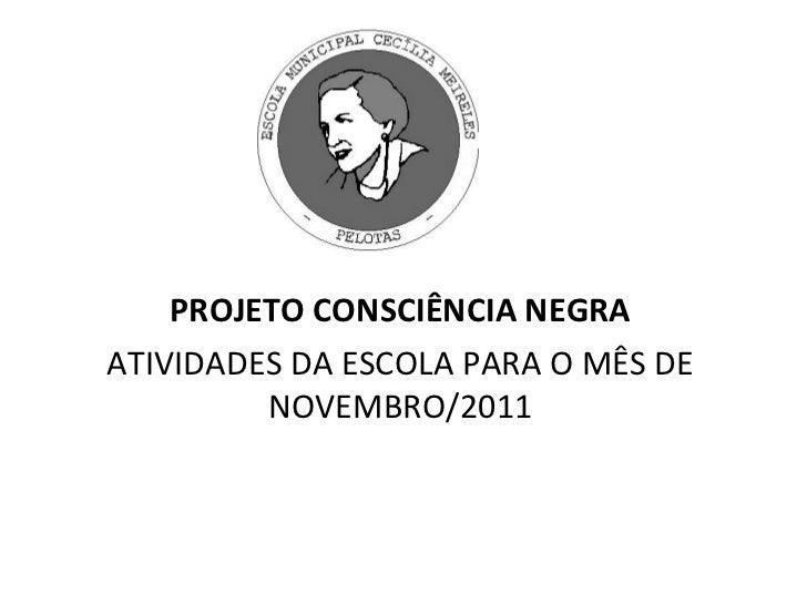 PROJETO CONSCIÊNCIA NEGRA ATIVIDADES DA ESCOLA PARA O MÊS DE NOVEMBRO/2011